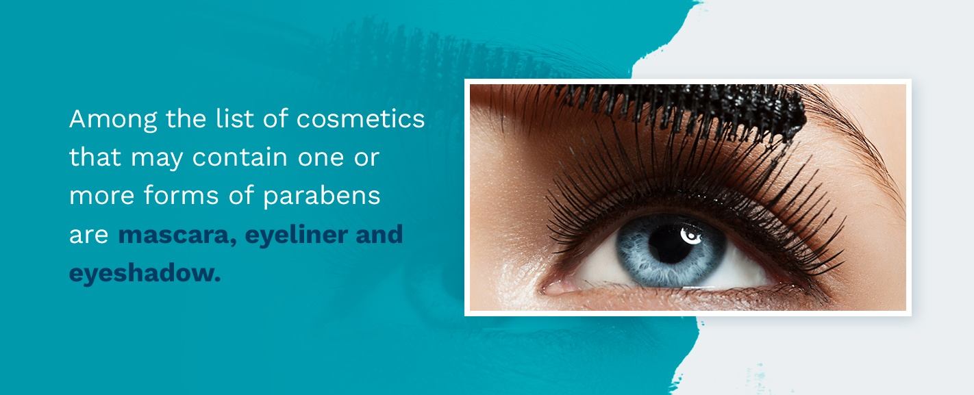 Mascara, eyeliner, and eyeshadow may contain one or more forms of parabens.