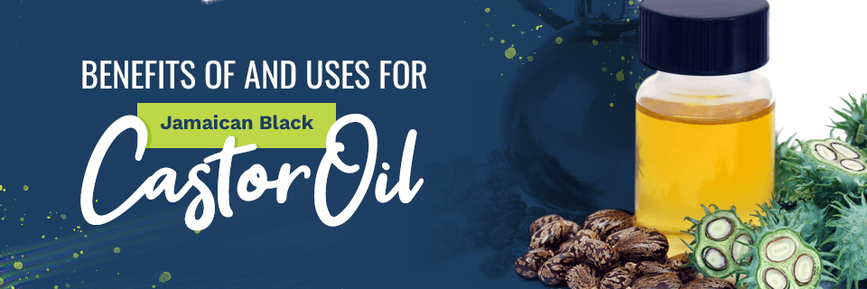 Benefits and Uses for Jamaican Black Castor Oil